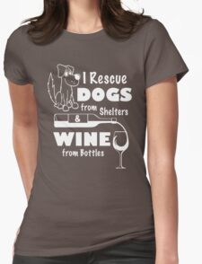 I Reescue Dogs From Shelters & Wine From Bottles Womens Fitted T-Shirt