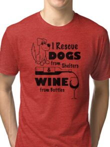 I Rescue Dogs From Shelters & Wine From Bottles Tri-blend T-Shirt