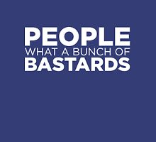 People what a bunch of bastards Unisex T-Shirt