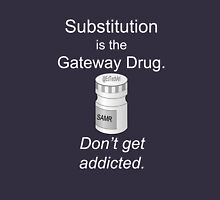 Substitutions is the Gateway Drug Unisex T-Shirt
