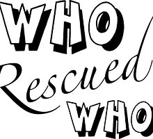 Who Rescued Who? by mintytees