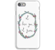 I love you, I guess.  iPhone Case/Skin