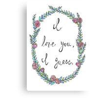 I love you, I guess.  Canvas Print