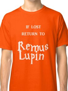If Lost Return to Remus Lupin  Classic T-Shirt