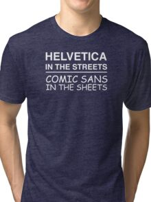 Helvetica In The Streets Comic Sans In The Streets Tri-blend T-Shirt