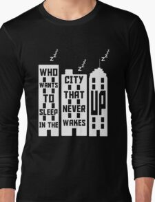 Who wants to sleep in a city that never wakes up? Long Sleeve T-Shirt