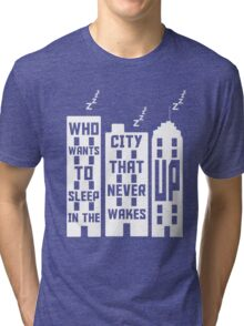 Who wants to sleep in a city that never wakes up? Tri-blend T-Shirt