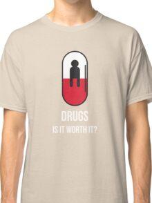 Drugs: Is It Worth It? Classic T-Shirt