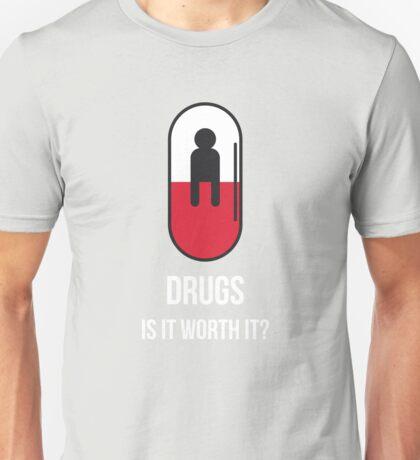 Drugs: Is It Worth It? Unisex T-Shirt