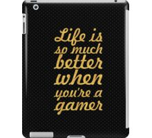 Life is so much better when you're a gamer - Life Inspirational Quote iPad Case/Skin
