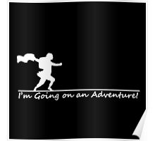 I'm Going on an Adventure! (White) Poster