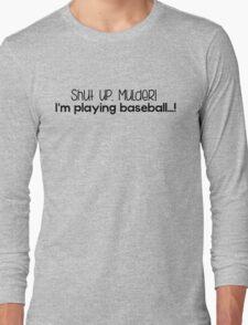 Shut up Mulder, playing baseball Long Sleeve T-Shirt