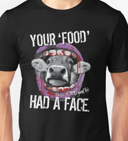 VeganChic ~ Your Food Had A Face Unisex T-Shirt