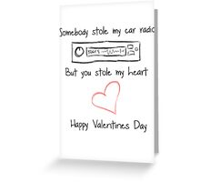 Somebody stole my car radio... And my heart Greeting Card