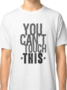 You can't touch this Classic T-Shirt