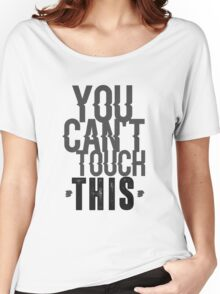 You can't touch this Women's Relaxed Fit T-Shirt