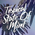 Tropical State Of Mind by GalaxyEyes