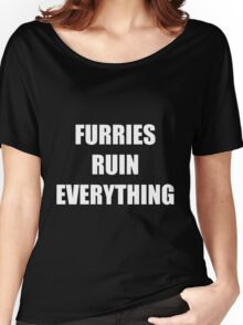 Furries Ruin Everything Women's Relaxed Fit T-Shirt