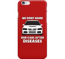 """""""We Don't Name Our Cars After Diseases"""" - Mitsubishi Evo Gag Sticker / Tee iPhone Case/Skin"""