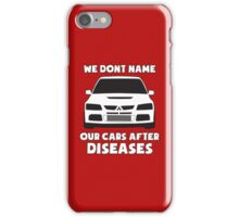 """We Don't Name Our Cars After Diseases"" - Mitsubishi Evo Gag Sticker / Tee iPhone Case/Skin"