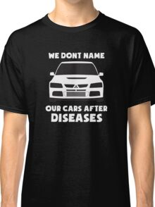 """""""We Don't Name Our Cars After Diseases"""" - Mitsubishi Evo Gag Sticker / Tee Classic T-Shirt"""