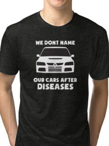 """We Don't Name Our Cars After Diseases"" - Mitsubishi Evo Gag Sticker / Tee Tri-blend T-Shirt"