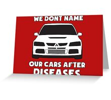 """""""We Don't Name Our Cars After Diseases"""" - Mitsubishi Evo Gag Sticker / Tee Greeting Card"""