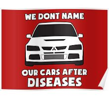 """""""We Don't Name Our Cars After Diseases"""" - Mitsubishi Evo Gag Sticker / Tee Poster"""