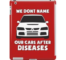 """We Don't Name Our Cars After Diseases"" - Mitsubishi Evo Gag Sticker / Tee iPad Case/Skin"