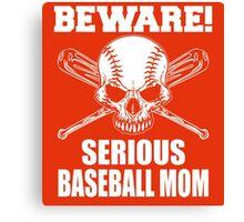 Beware! Serious baseball mom Canvas Print