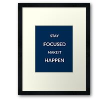 ~ STAY FOCUSED, MAKE IT HAPPEN ~ Framed Print