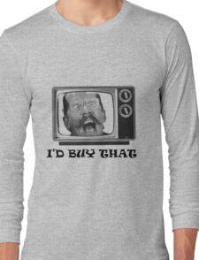 I'D BUY THAT... (text) Long Sleeve T-Shirt