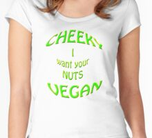 cheeky vegan , i want your nuts Women's Fitted Scoop T-Shirt