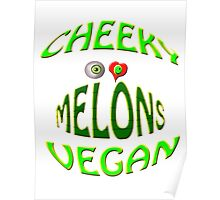 cheeky vegan ,i love melons Poster