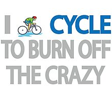 I CYCLE TO BURN OFF THE CRAZY Photographic Print