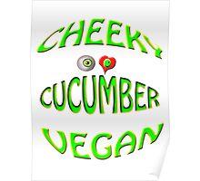cheeky vegan , i love cucumber Poster