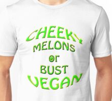 cheeky vegan , melons or bust Unisex T-Shirt