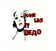Some Like It Dead Art Print