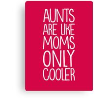 Aunts are cool Canvas Print