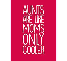 Aunts are cool Photographic Print