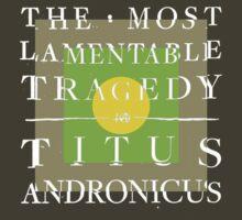 Titus Andronicus - The Most Lamentable Tragedy by bjorkbjorkbjork