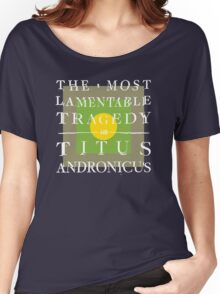 Titus Andronicus - The Most Lamentable Tragedy Women's Relaxed Fit T-Shirt