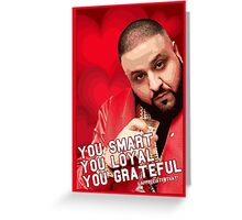 You Smart,You Loyal,You Grateful Greeting Card