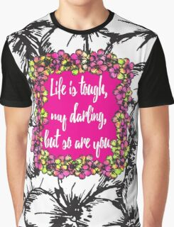 """""""Life is Tough my Darling, but so are You"""" Flowers Graphic T-Shirt"""