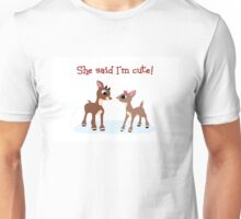 She Said I'm Cute! Unisex T-Shirt