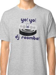 YO! YO! DJ ROOMBA Classic T-Shirt