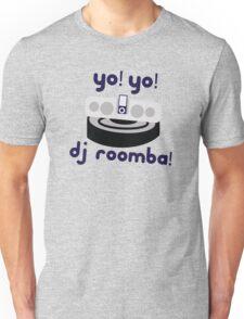 YO! YO! DJ ROOMBA Unisex T-Shirt