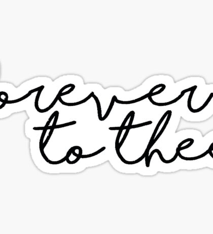 forever to thee Sticker