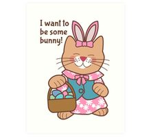 I Want to Be Some Bunny, Easter Cat Art Print