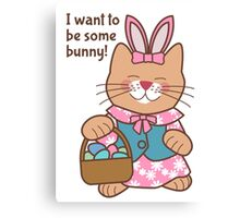 I Want to Be Some Bunny, Easter Cat Canvas Print